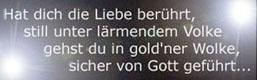 Hat dich die Liebe berührt - Still unter lärmendem Volke - Gehst du in gold'ner Wolke - Sicher von Gott geführt
